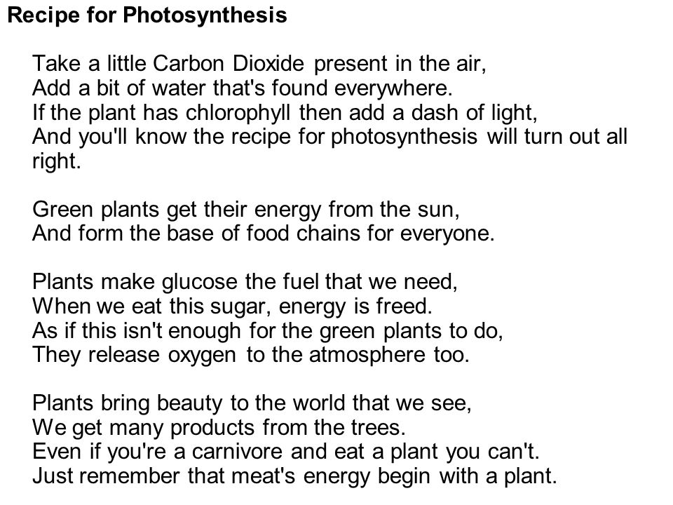 Recipe for Photosynthesis Take a little Carbon Dioxide present in the air, Add a bit of water that s found everywhere.