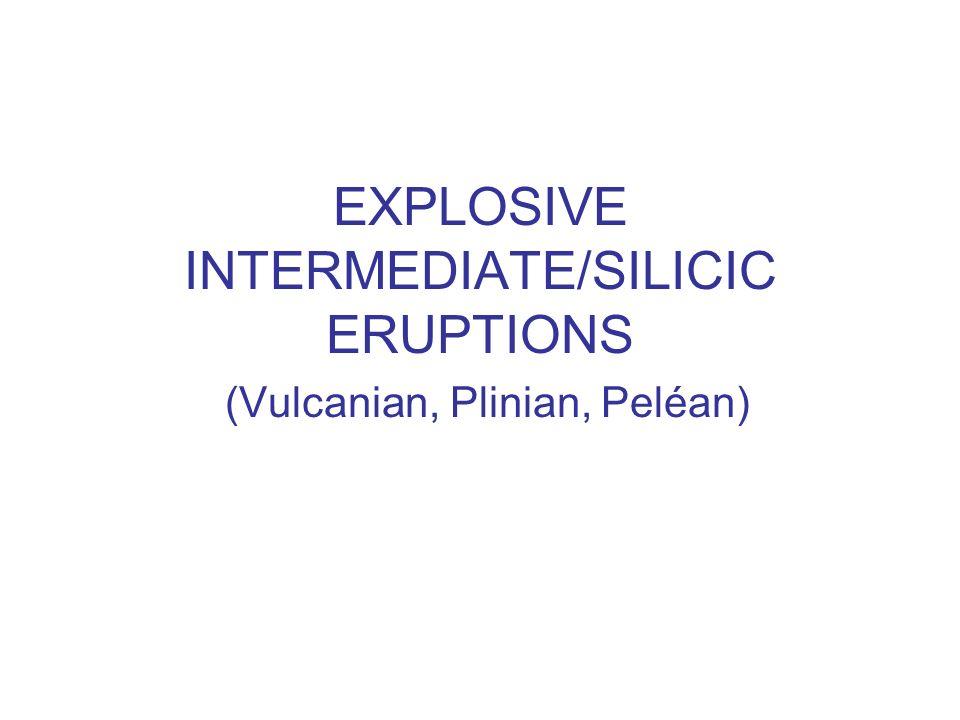 EXPLOSIVE INTERMEDIATE/SILICIC ERUPTIONS (Vulcanian, Plinian, Peléan)