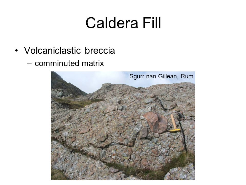 Caldera Fill Volcaniclastic breccia comminuted matrix