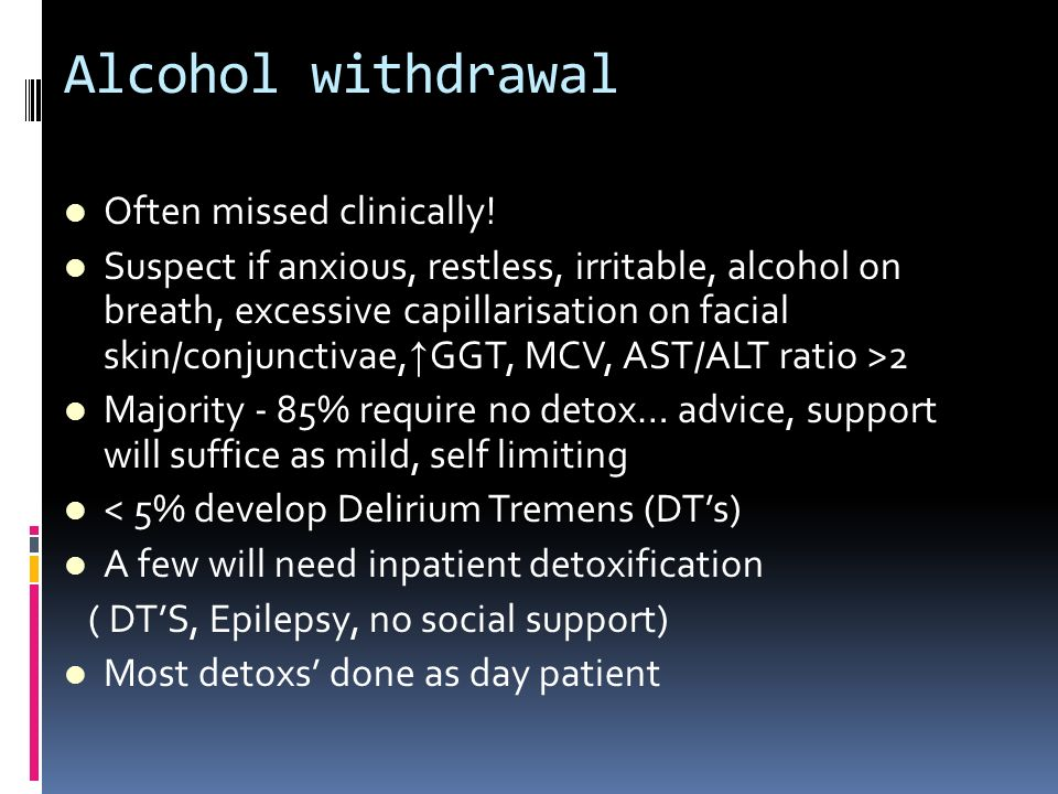 Alcohol withdrawal Often missed clinically!