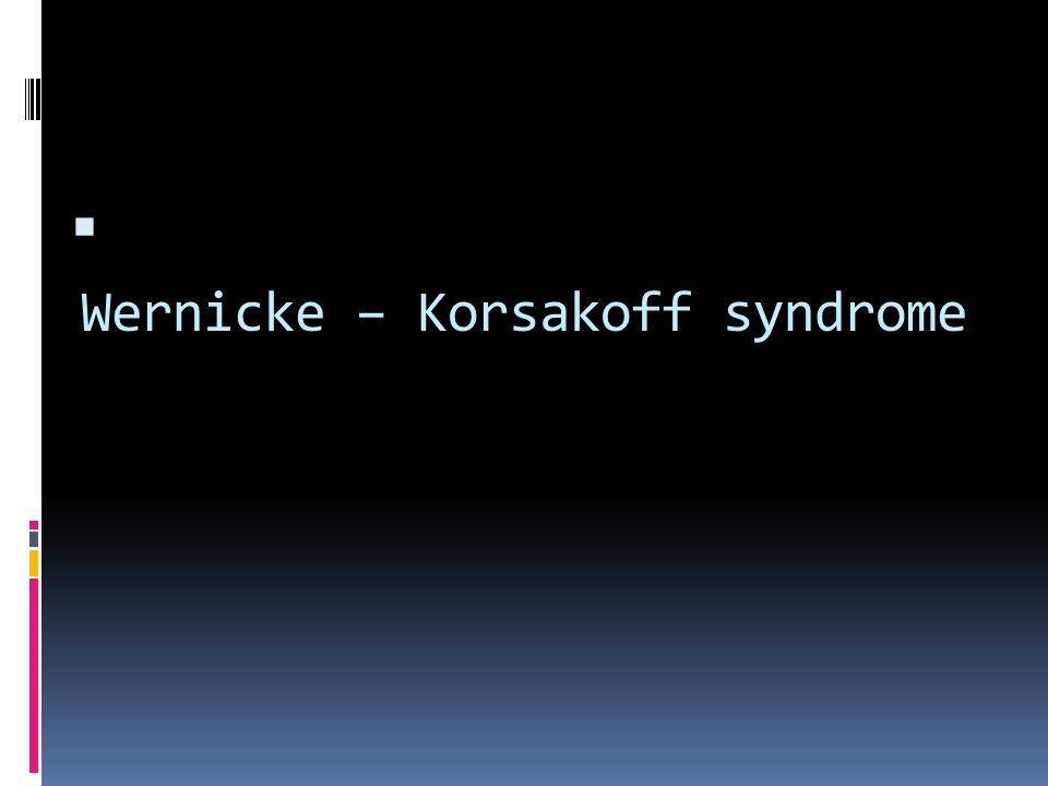Wernicke – Korsakoff syndrome