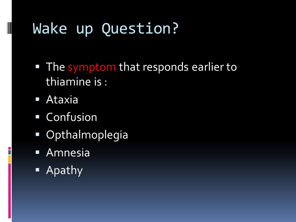 Wake up Question The symptom that responds earlier to thiamine is :