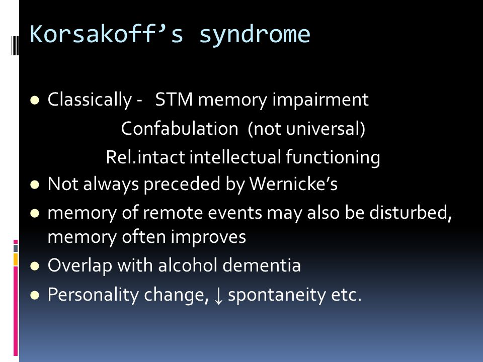 Korsakoff's syndrome Classically - STM memory impairment