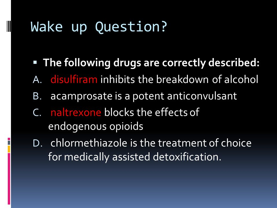 Wake up Question The following drugs are correctly described: