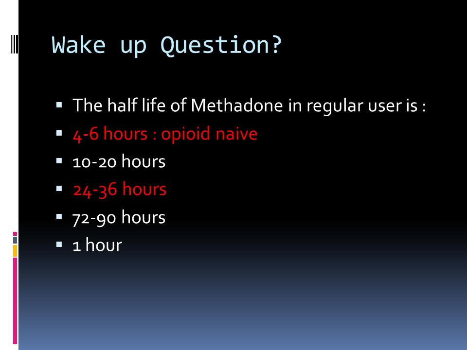 Wake up Question The half life of Methadone in regular user is :