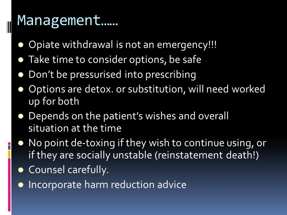 Management…… Opiate withdrawal is not an emergency!!!