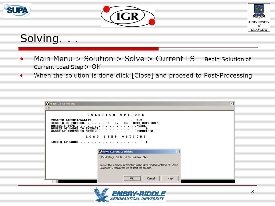 Solving. . . Main Menu > Solution > Solve > Current LS – Begin Solution of Current Load Step > OK.