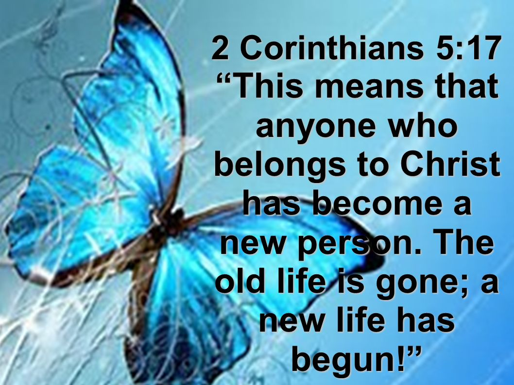 2 Corinthians 5:17 This Means That Anyone Who Belongs To Christ Has Become A