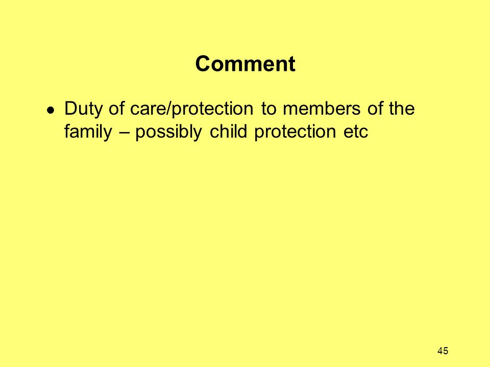 Comment Duty of care/protection to members of the family – possibly child protection etc