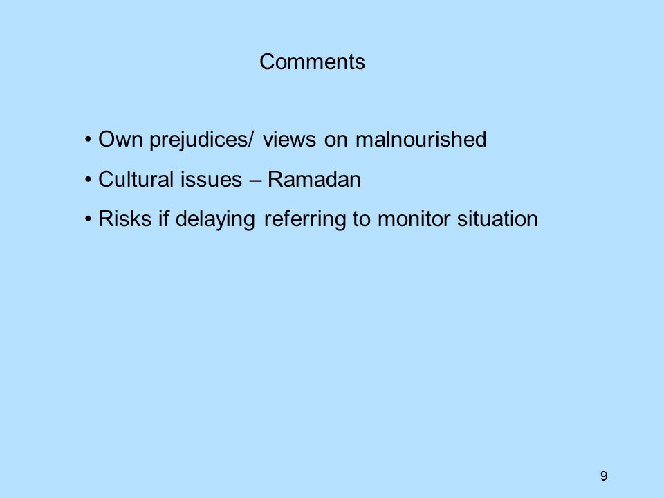 Comments Own prejudices/ views on malnourished. Cultural issues – Ramadan.