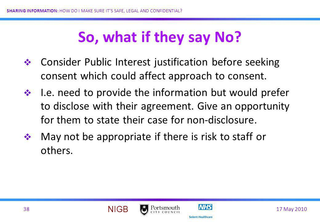 So, what if they say No Consider Public Interest justification before seeking consent which could affect approach to consent.