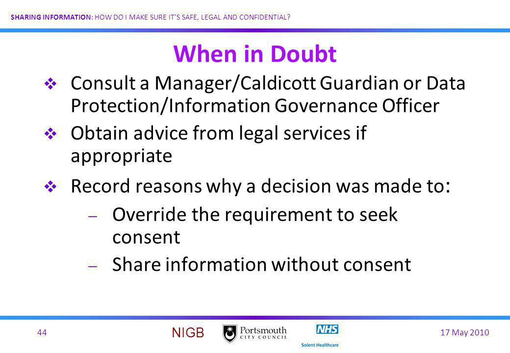 When in Doubt Consult a Manager/Caldicott Guardian or Data Protection/Information Governance Officer.