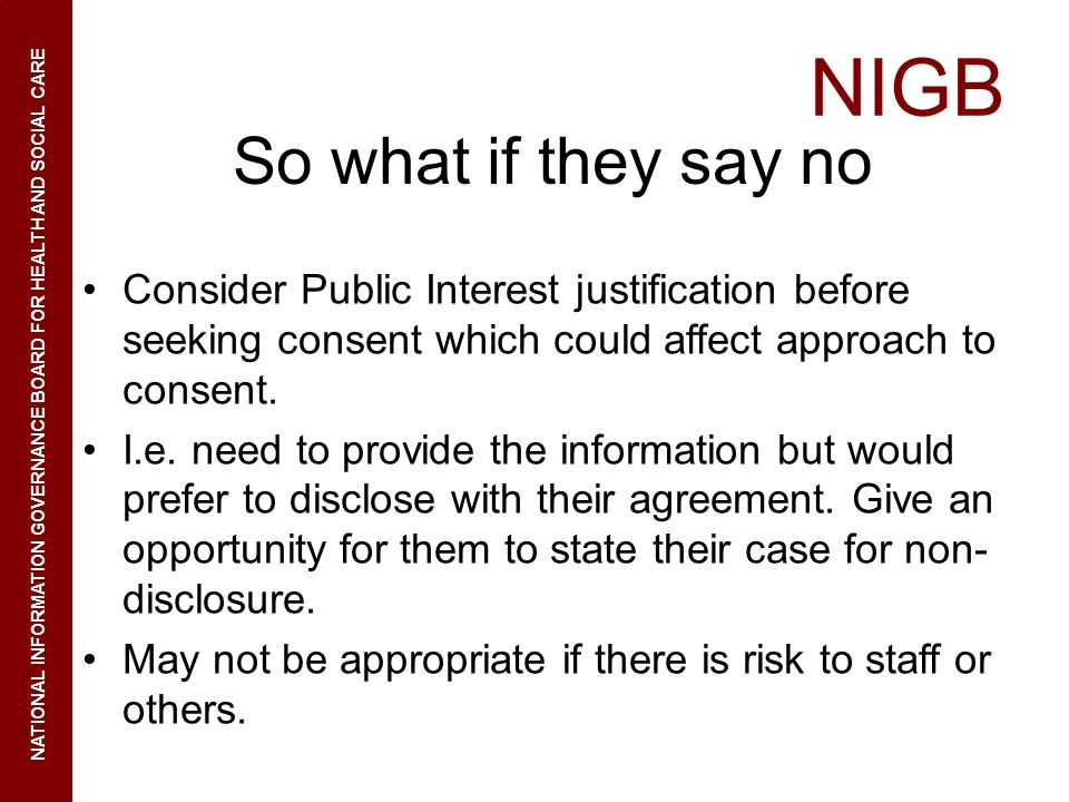 So what if they say no Consider Public Interest justification before seeking consent which could affect approach to consent.
