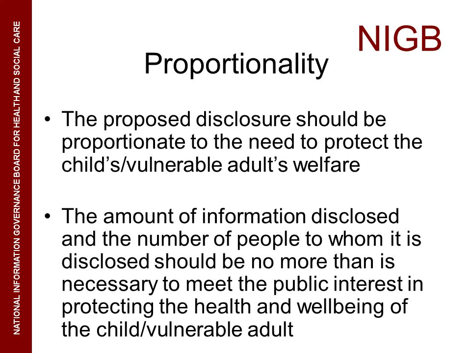 Proportionality The proposed disclosure should be proportionate to the need to protect the child's/vulnerable adult's welfare.