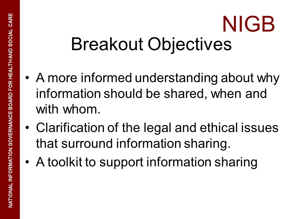 Breakout Objectives A more informed understanding about why information should be shared, when and with whom.