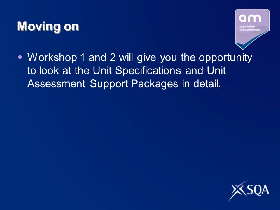 Moving onWorkshop 1 and 2 will give you the opportunity to look at the Unit Specifications and Unit Assessment Support Packages in detail.