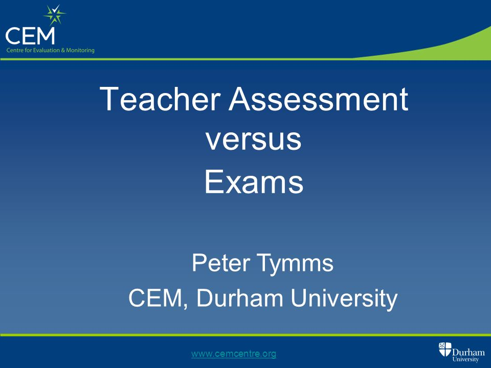 Teacher Assessment versus Exams