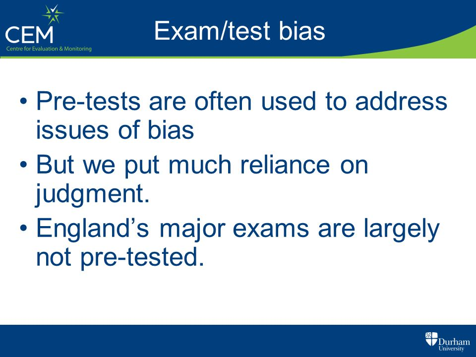 Exam/test bias Pre-tests are often used to address issues of bias. But we put much reliance on judgment.