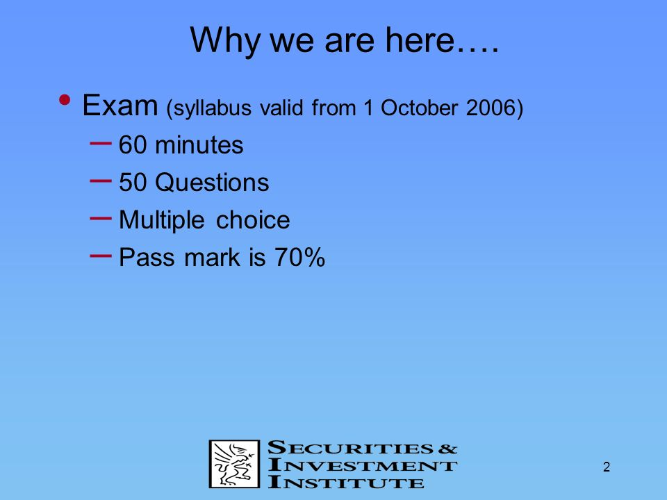 Why we are here…. Exam (syllabus valid from 1 October 2006) 60 minutes