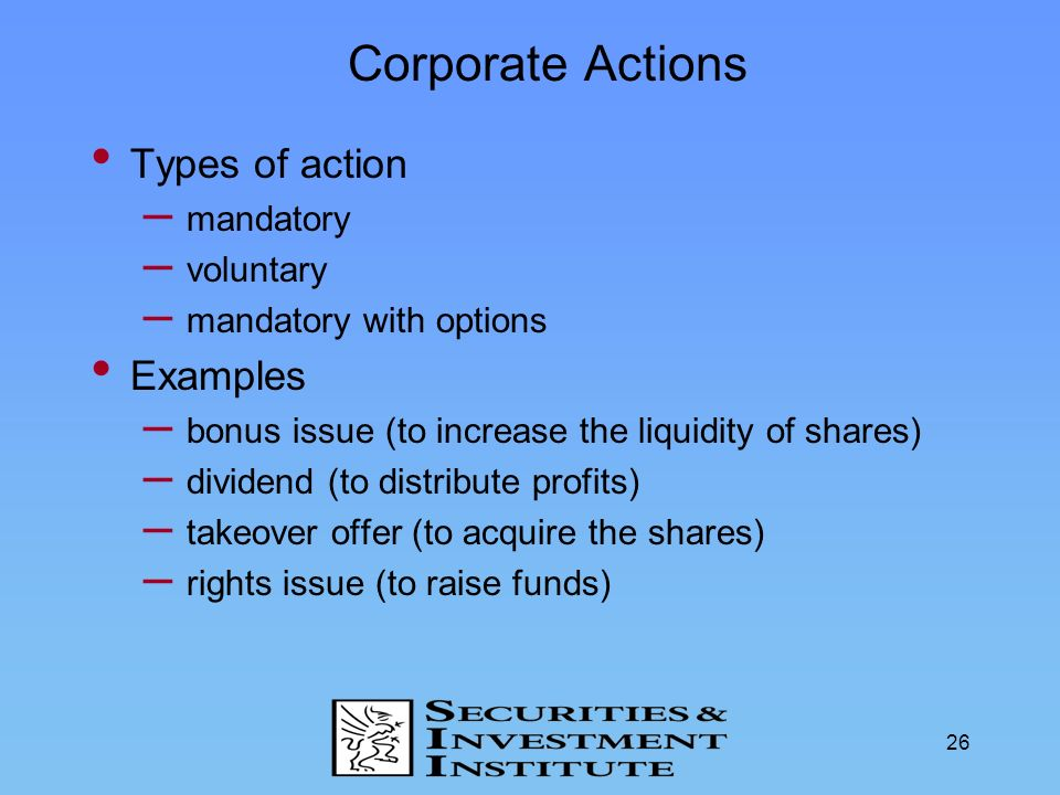 Corporate Actions Types of action Examples mandatory voluntary
