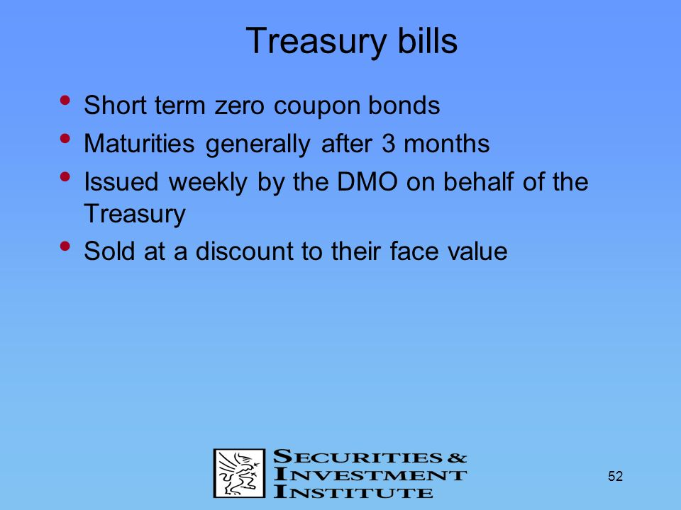 Treasury bills Short term zero coupon bonds