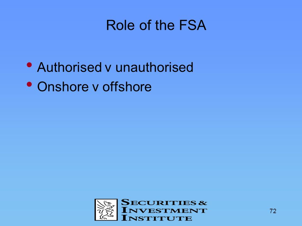 Role of the FSA Authorised v unauthorised Onshore v offshore