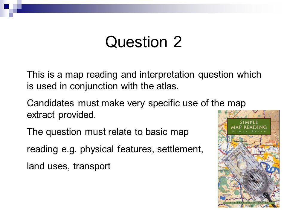 Question 2 This is a map reading and interpretation question which is used in conjunction with the atlas.