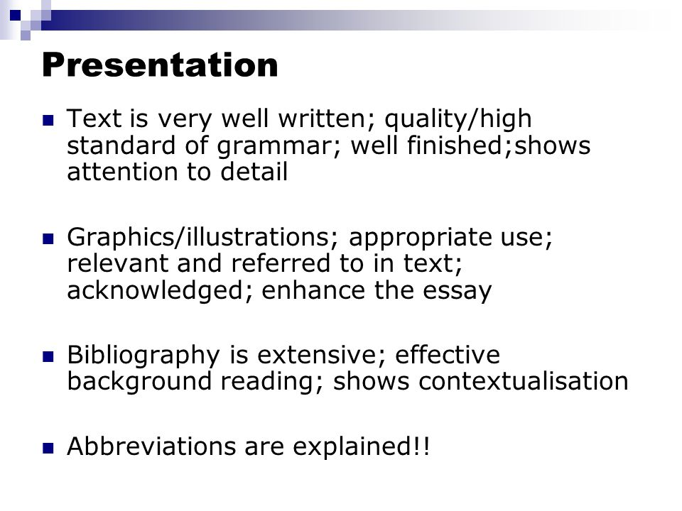Presentation Text is very well written; quality/high standard of grammar; well finished;shows attention to detail.