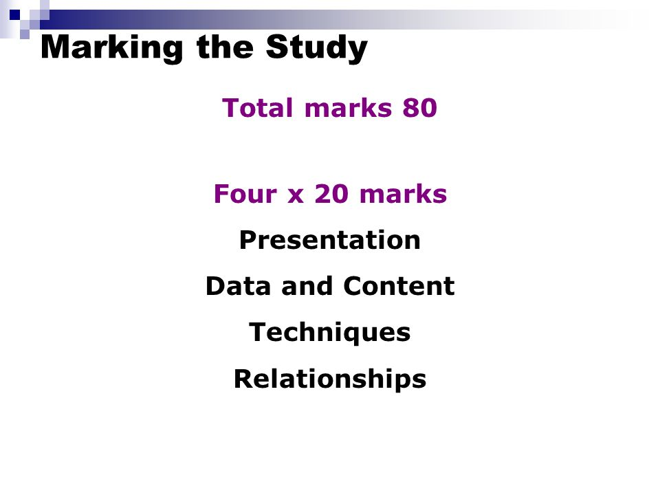 Marking the Study Total marks 80 Four x 20 marks Presentation