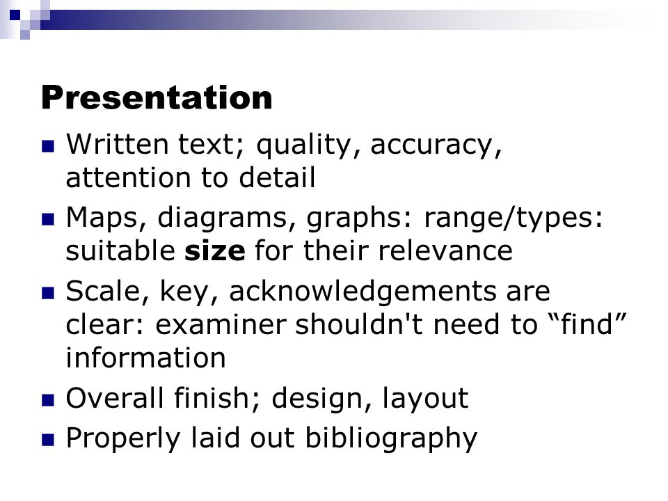 Presentation Written text; quality, accuracy, attention to detail