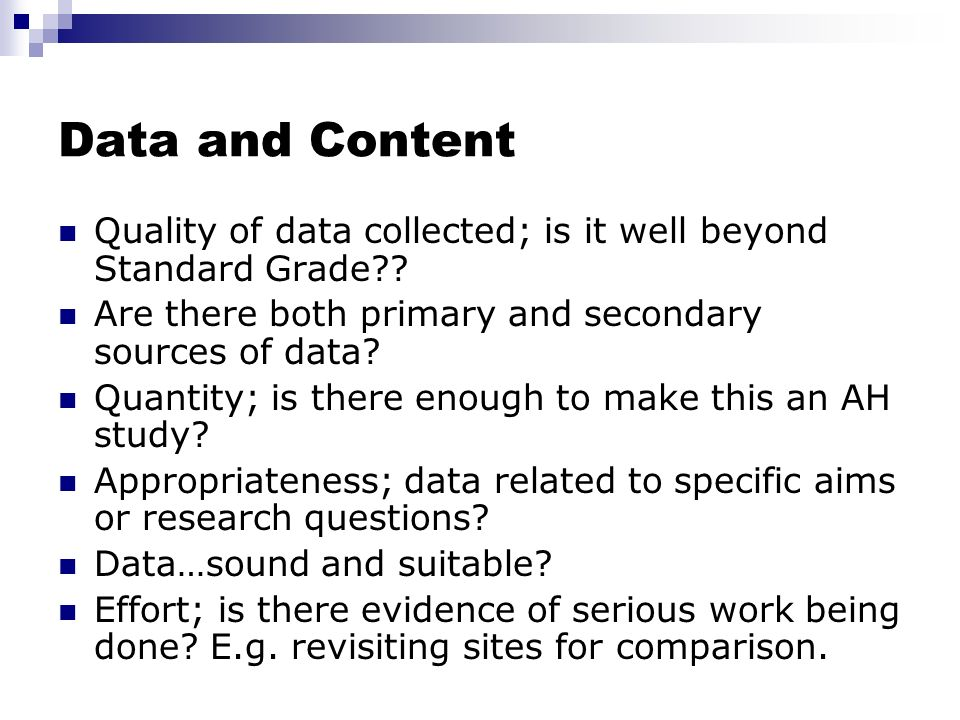 Data and Content Quality of data collected; is it well beyond Standard Grade Are there both primary and secondary sources of data