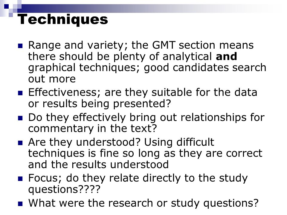 Techniques Range and variety; the GMT section means there should be plenty of analytical and graphical techniques; good candidates search out more.