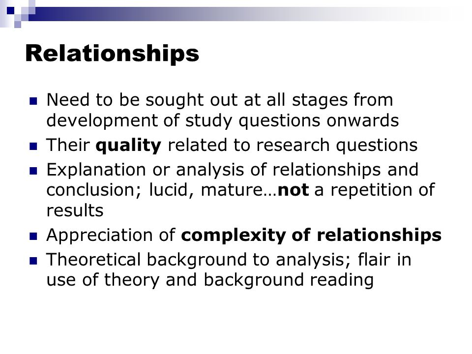 Relationships Need to be sought out at all stages from development of study questions onwards. Their quality related to research questions.