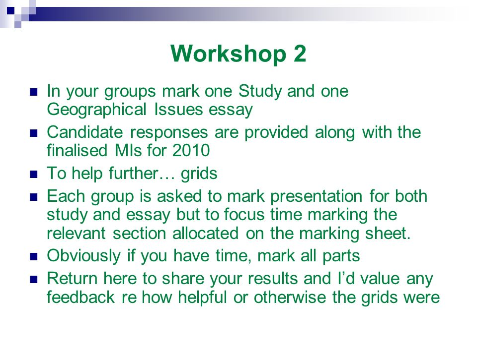 Workshop 2 In your groups mark one Study and one Geographical Issues essay. Candidate responses are provided along with the finalised MIs for