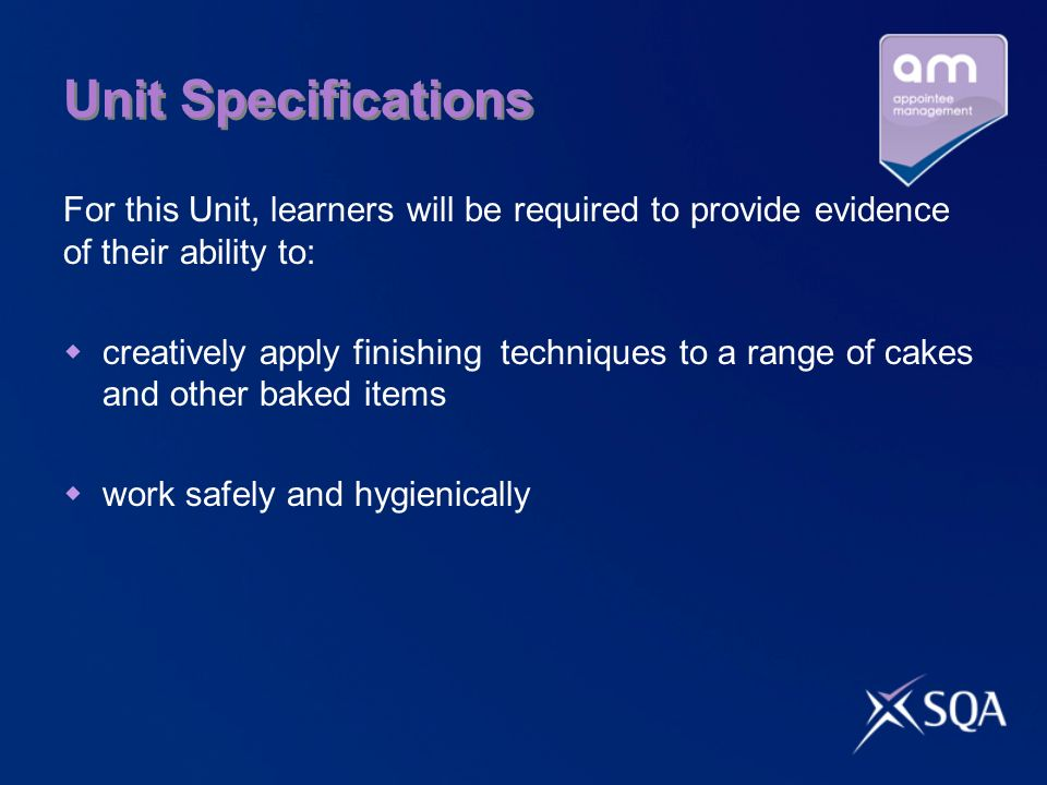 Unit Specifications For this Unit, learners will be required to provide evidence of their ability to: