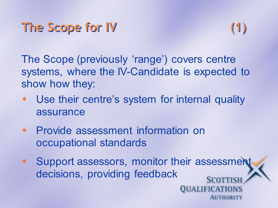 The Scope for IV (1) The Scope (previously 'range') covers centre systems, where the IV-Candidate is expected to show how they: