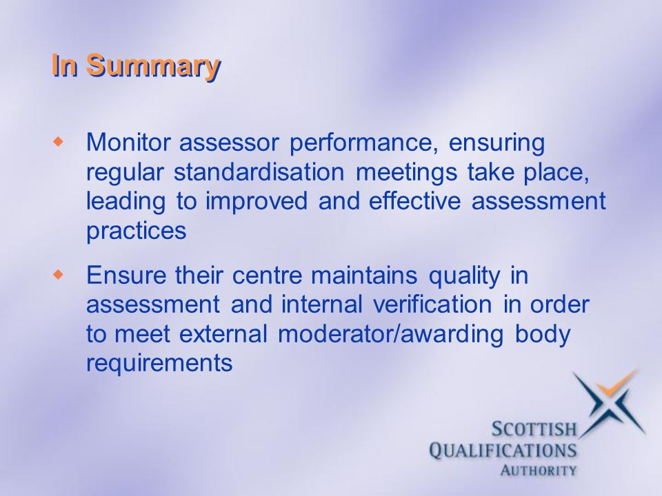 In Summary Monitor assessor performance, ensuring regular standardisation meetings take place, leading to improved and effective assessment practices.