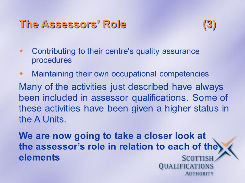 The Assessors' Role (3) Contributing to their centre's quality assurance procedures. Maintaining their own occupational competencies.