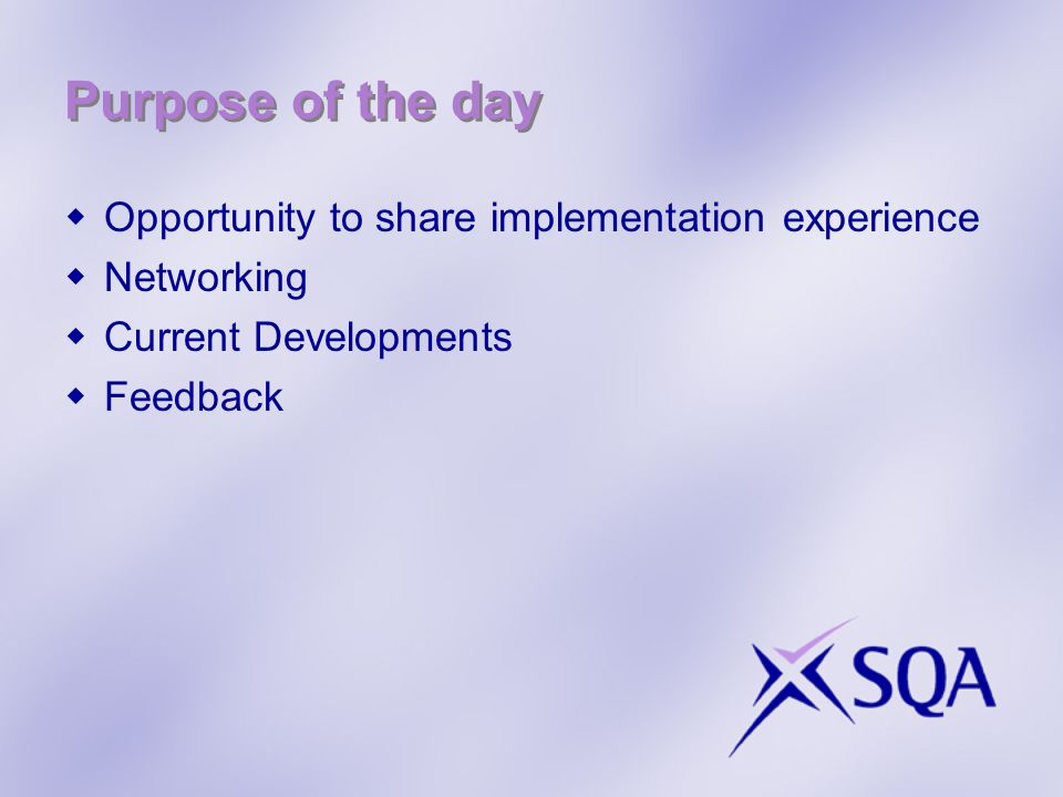 Purpose of the day Opportunity to share implementation experience