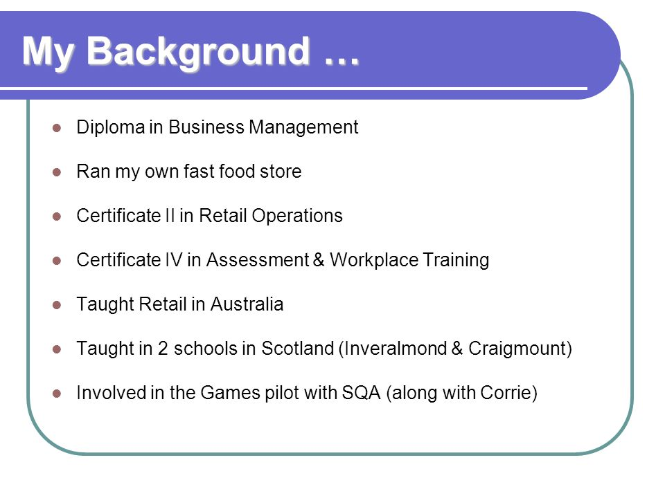 My Background … Diploma in Business Management