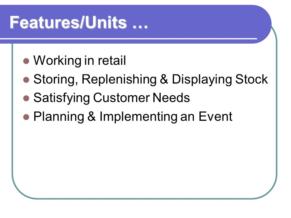 Features/Units … Working in retail