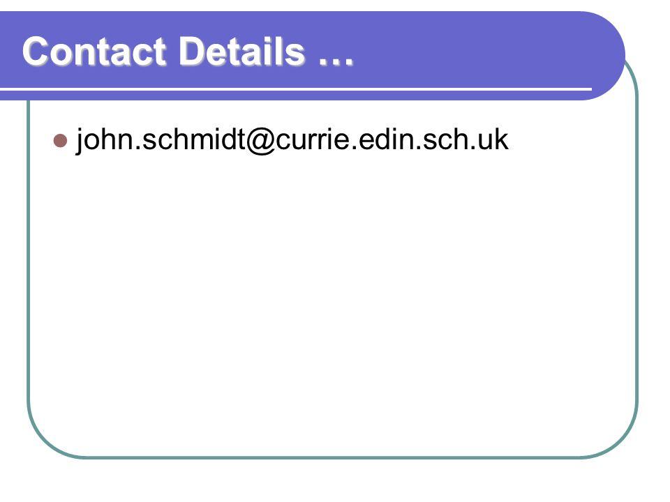 Contact Details … john.schmidt@currie.edin.sch.uk