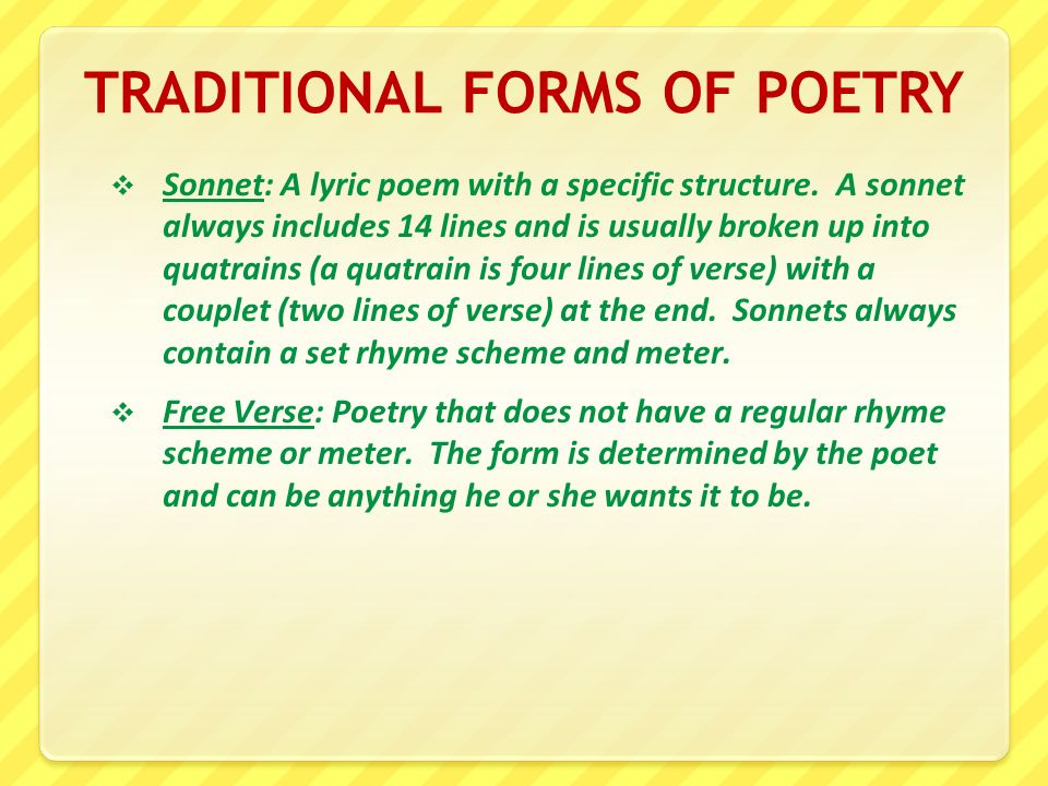 the forms of poetry Poetry (the term derives from a variant of the greek term, poiesis, making) is a form of literature that uses aesthetic and rhythmic qualities of language—such as phonaesthetics, sound symbolism, and metre—to evoke meanings in addition to, or in place of, the prosaic ostensible meaning.