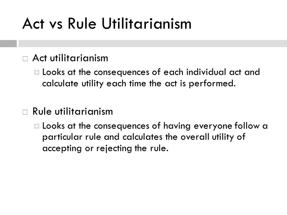act utilitarianism versus rule utilitarianism in philosophy Is rule-utilitarianism preferable to act-utilitarianism essay  there are many types of this theory which include act vs rule, two level, motive, negative and.