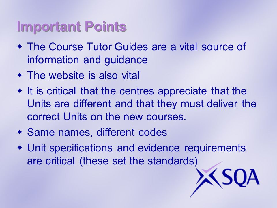 Important Points The Course Tutor Guides are a vital source of information and guidance. The website is also vital.