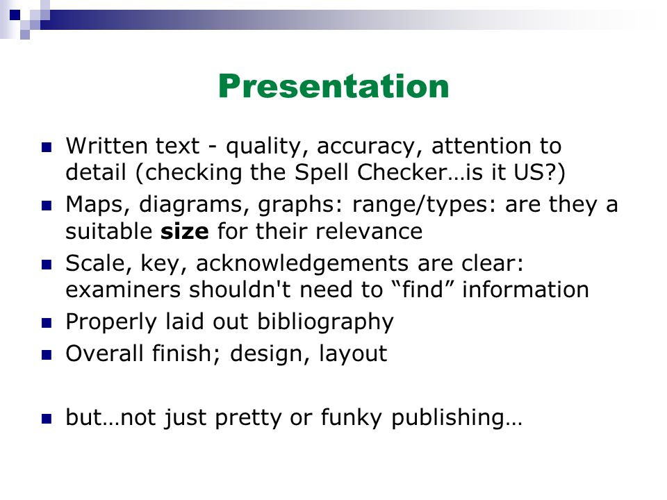 Presentation Written text - quality, accuracy, attention to detail (checking the Spell Checker…is it US )