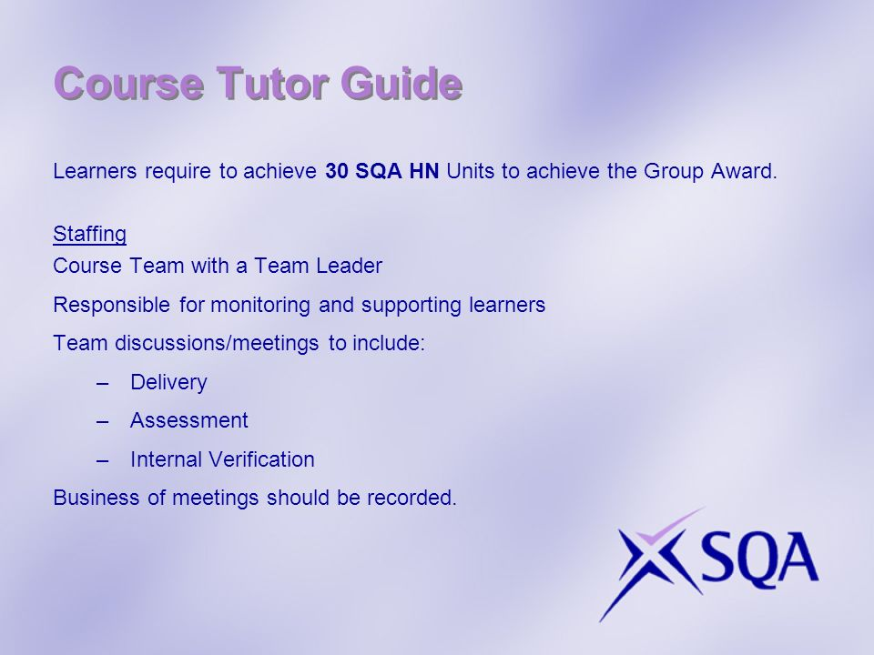 Course Tutor Guide Learners require to achieve 30 SQA HN Units to achieve the Group Award. Staffing.