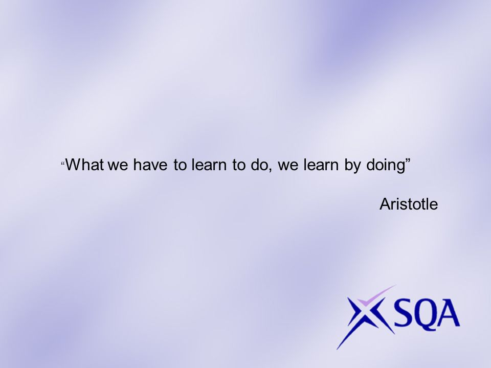 What we have to learn to do, we learn by doing