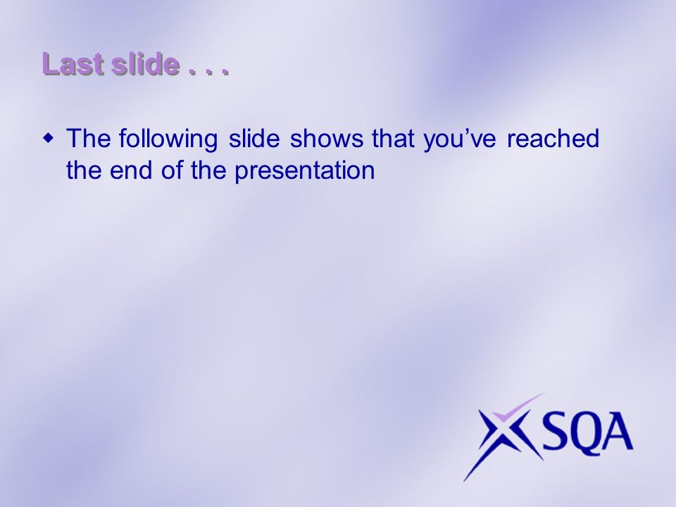 Last slide . . . The following slide shows that you've reached the end of the presentation