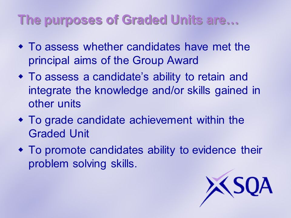 The purposes of Graded Units are…
